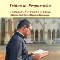 TRÍDUO DE PREPARAÇÃO ORDENAÇÃO PRESBITERAL Diác. José Marques Júnior, sss