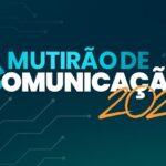 Tem início na próxima sexta-feira, 23, a 12ª Edição do Mutirão de Comunicação